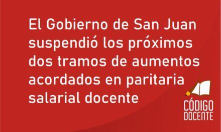 El Gobierno de San Juan suspendió los próximos dos tramos de aumentos acordados en paritaria salarial docente