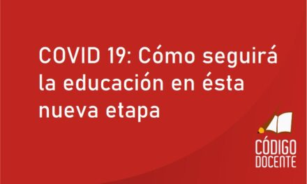 COVID 19: Cómo seguirá la educación en ésta nueva etapa