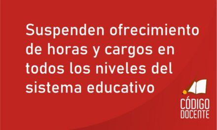 Suspenden ofrecimiento de horas y cargos en todos los niveles del sistema educativo