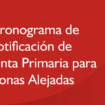 Cronograma de notificación de Junta Primaria para Zonas Alejadas