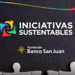 """Fundación Banco San Juan: Proyectos ganadores de """"Iniciativas Sustentables"""""""