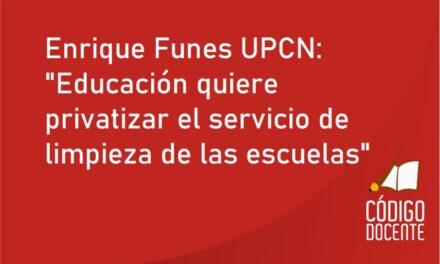 """Enrique Funes UPCN: """"Educación quiere privatizar el servicio de limpieza de las escuelas"""""""