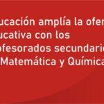 Educación amplía la oferta educativa con los profesorados secundarios en Matemática y Química